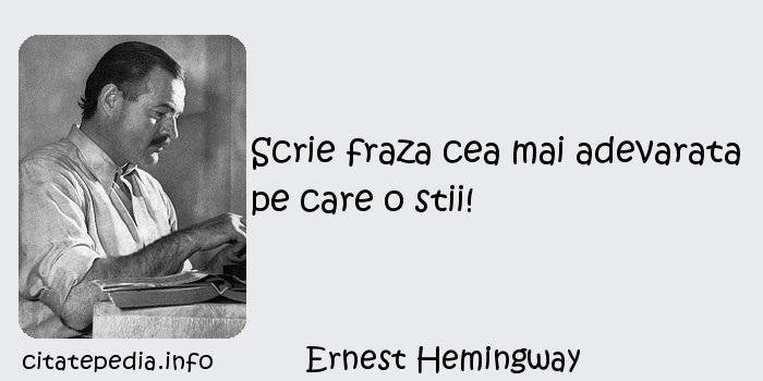 Ernest Hemingway - Scrie fraza cea mai adevarata pe care o stii!
