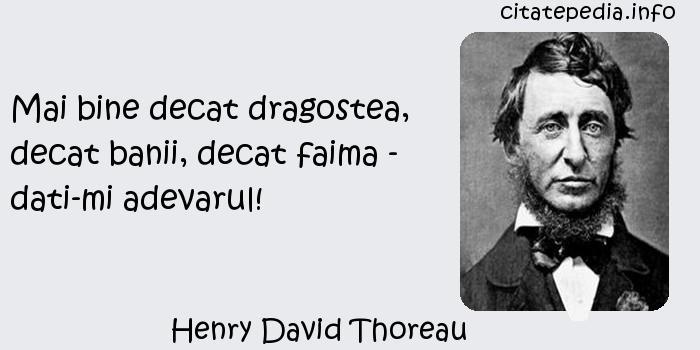 Henry David Thoreau - Mai bine decat dragostea, decat banii, decat faima - dati-mi adevarul!
