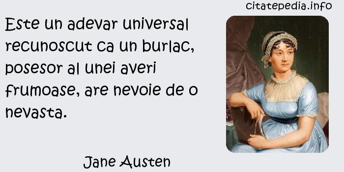 Jane Austen - Este un adevar universal recunoscut ca un burlac, posesor al unei averi frumoase, are nevoie de o nevasta.