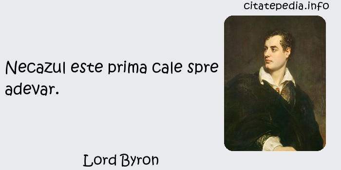 Lord Byron - Necazul este prima cale spre adevar.