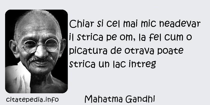 Mahatma Gandhi - Chiar si cel mai mic neadevar il strica pe om, la fel cum o picatura de otrava poate strica un lac intreg