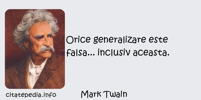 Mark Twain - Orice generalizare este falsa... inclusiv aceasta.