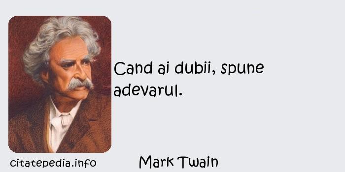 Mark Twain - Cand ai dubii, spune adevarul.