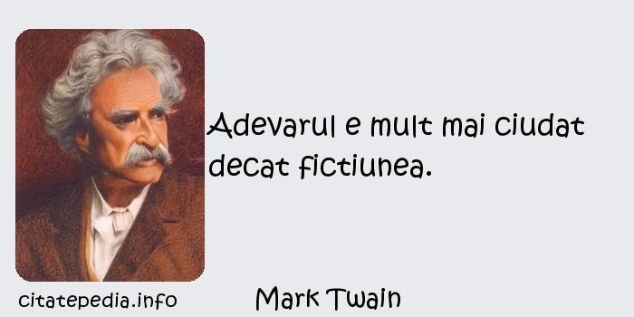 Mark Twain - Adevarul e mult mai ciudat decat fictiunea.