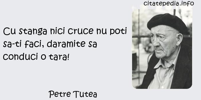 Petre Tutea - Cu stanga nici cruce nu poti sa-ti faci, daramite sa conduci o tara!