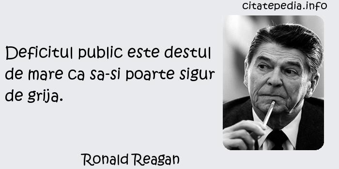 Ronald Reagan - Deficitul public este destul de mare ca sa-si poarte sigur de grija.