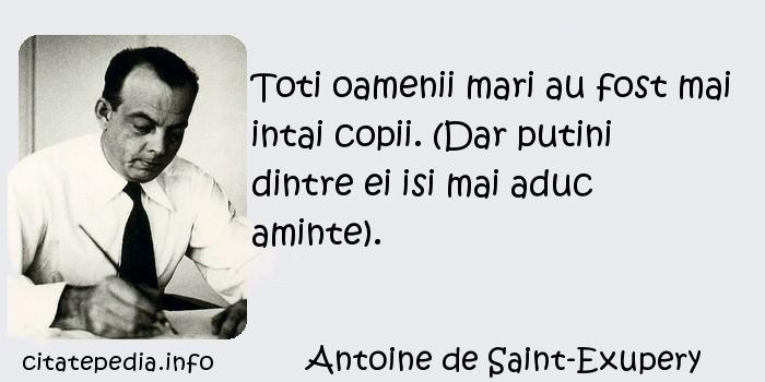Antoine de Saint-Exupery - Toti oamenii mari au fost mai intai copii. (Dar putini dintre ei isi mai aduc aminte).