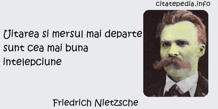 Friedrich Nietzsche - Uitarea si mersul mai departe sunt cea mai buna intelepciune