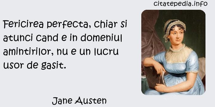 Jane Austen - Fericirea perfecta, chiar si atunci cand e in domeniul amintirilor, nu e un lucru usor de gasit.