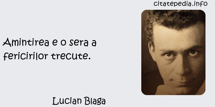 Lucian Blaga - Amintirea e o sera a fericirilor trecute.