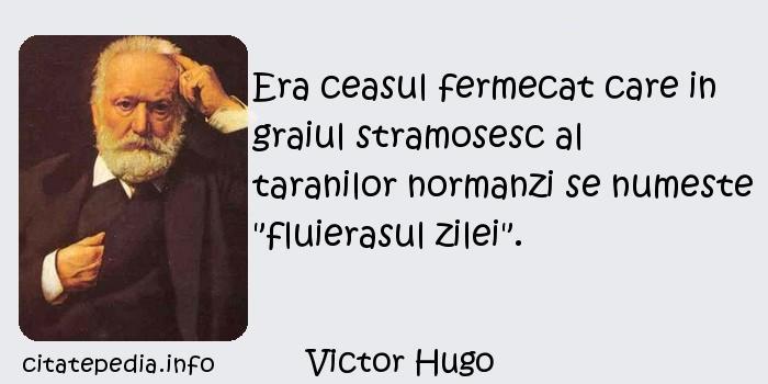Victor Hugo - Era ceasul fermecat care in graiul stramosesc al taranilor normanzi se numeste