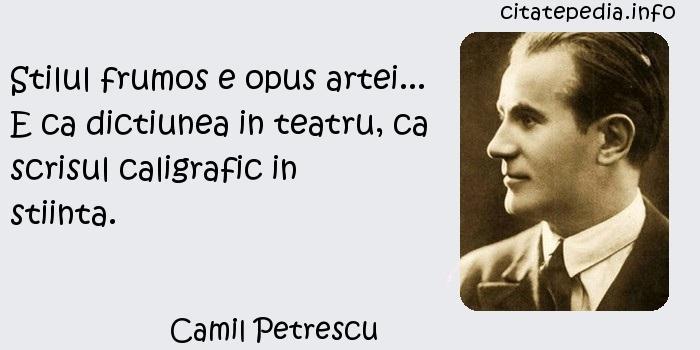 Camil Petrescu - Stilul frumos e opus artei... E ca dictiunea in teatru, ca scrisul caligrafic in stiinta.