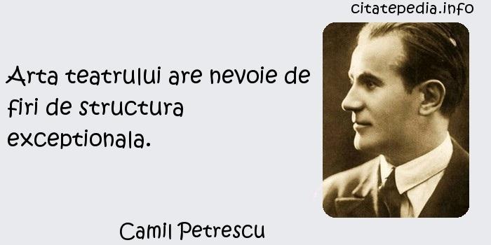 Camil Petrescu - Arta teatrului are nevoie de firi de structura exceptionala.
