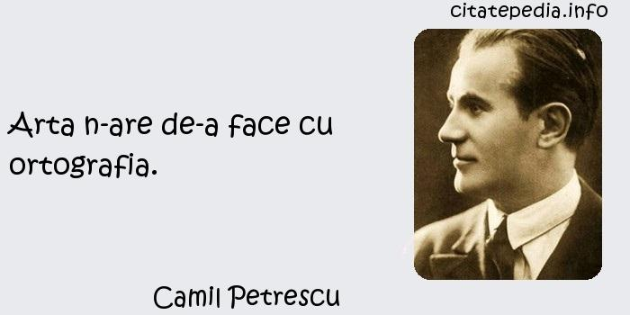 Camil Petrescu - Arta n-are de-a face cu ortografia.