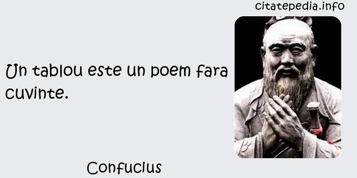 Confucius - Un tablou este un poem fara cuvinte.