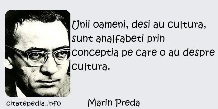 Marin Preda - Unii oameni, desi au cultura, sunt analfabeti prin conceptia pe care o au despre cultura.