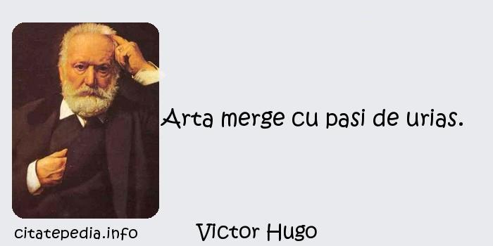Victor Hugo - Arta merge cu pasi de urias.