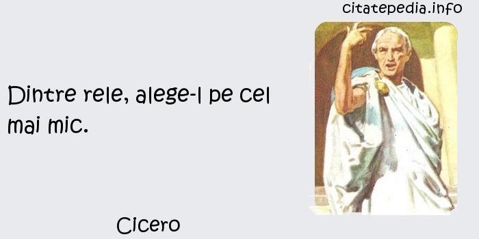 Cicero - Dintre rele, alege-l pe cel mai mic.