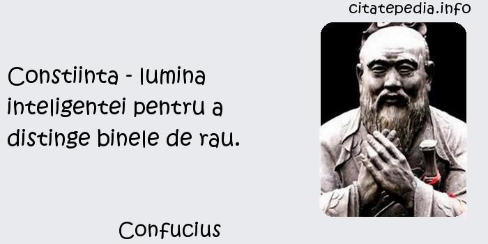 Confucius - Constiinta - lumina inteligentei pentru a distinge binele de rau.