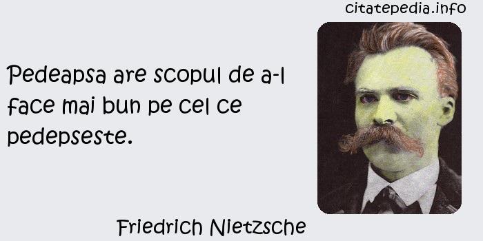 Friedrich Nietzsche - Pedeapsa are scopul de a-l face mai bun pe cel ce pedepseste.