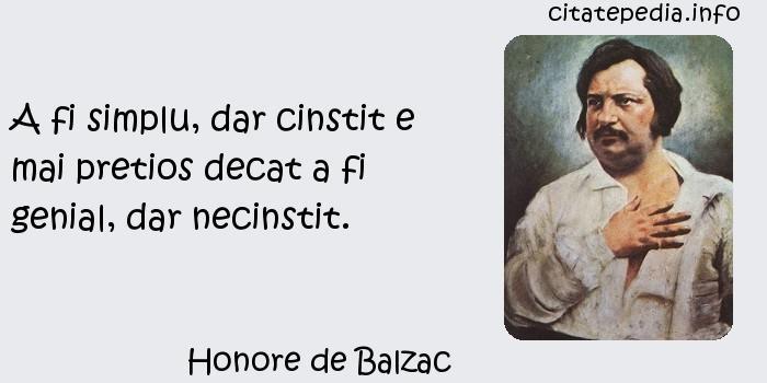 Honore de Balzac - A fi simplu, dar cinstit e mai pretios decat a fi genial, dar necinstit.