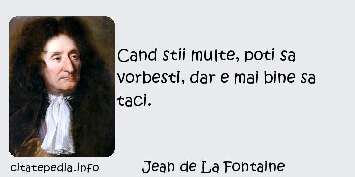 Jean de La Fontaine - Cand stii multe, poti sa vorbesti, dar e mai bine sa taci.