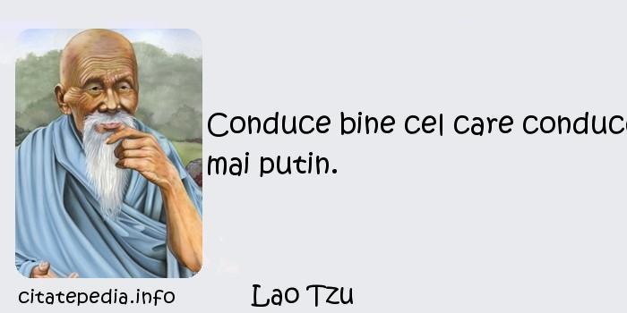 Lao Tzu - Conduce bine cel care conduce mai putin.
