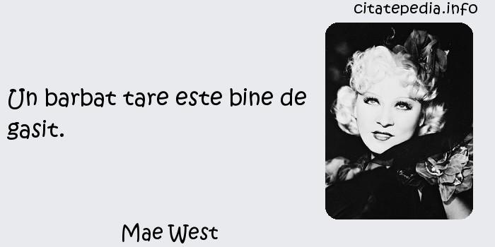 Mae West - Un barbat tare este bine de gasit.