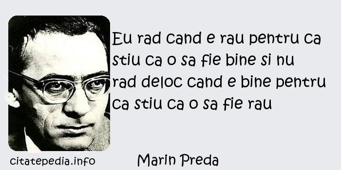 Marin Preda - Eu rad cand e rau pentru ca stiu ca o sa fie bine si nu rad deloc cand e bine pentru ca stiu ca o sa fie rau