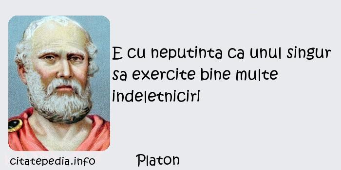 Platon - E cu neputinta ca unul singur sa exercite bine multe indeletniciri