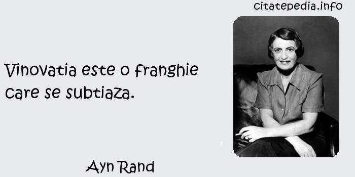Ayn Rand - Vinovatia este o franghie care se subtiaza.