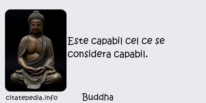 Buddha - Este capabil cel ce se considera capabil.