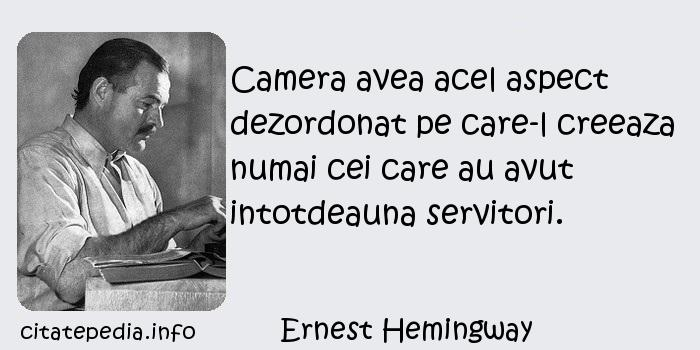 Ernest Hemingway - Camera avea acel aspect dezordonat pe care-l creeaza numai cei care au avut intotdeauna servitori.