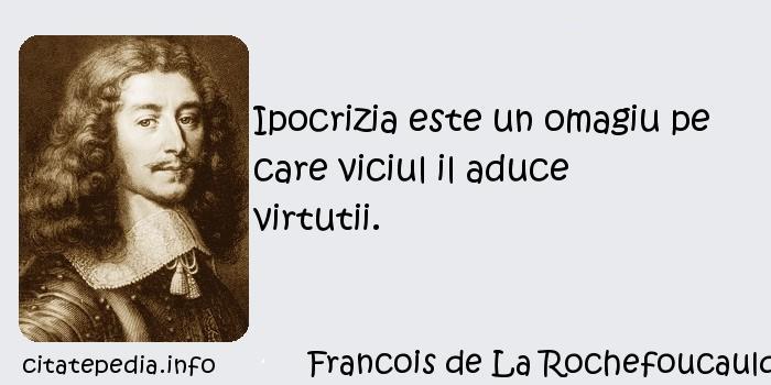 Francois de La Rochefoucauld - Ipocrizia este un omagiu pe care viciul il aduce virtutii.