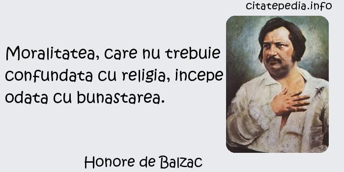 Honore de Balzac - Moralitatea, care nu trebuie confundata cu religia, incepe odata cu bunastarea.