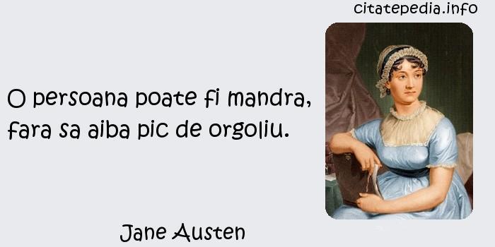 Jane Austen - O persoana poate fi mandra, fara sa aiba pic de orgoliu.