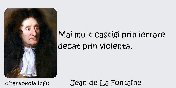 Jean de La Fontaine - Mai mult castigi prin iertare decat prin violenta.