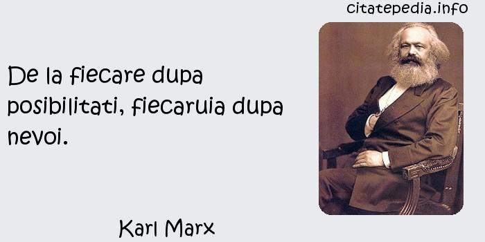 Karl Marx - De la fiecare dupa posibilitati, fiecaruia dupa nevoi.