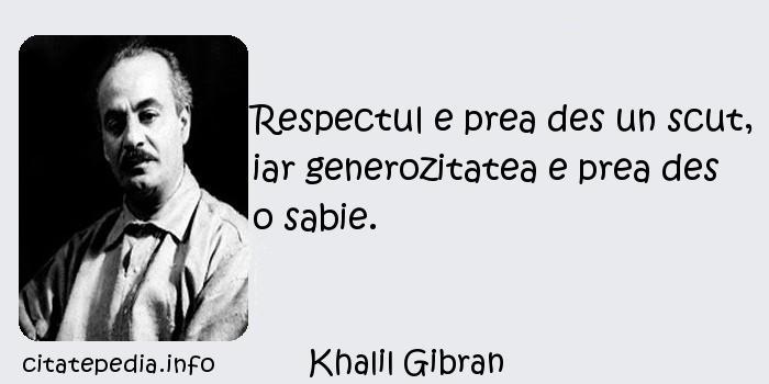 Khalil Gibran - Respectul e prea des un scut, iar generozitatea e prea des o sabie.