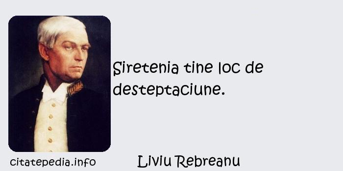 Liviu Rebreanu - Siretenia tine loc de desteptaciune.