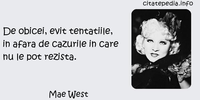 Mae West - De obicei, evit tentatiile, in afara de cazurile in care nu le pot rezista.