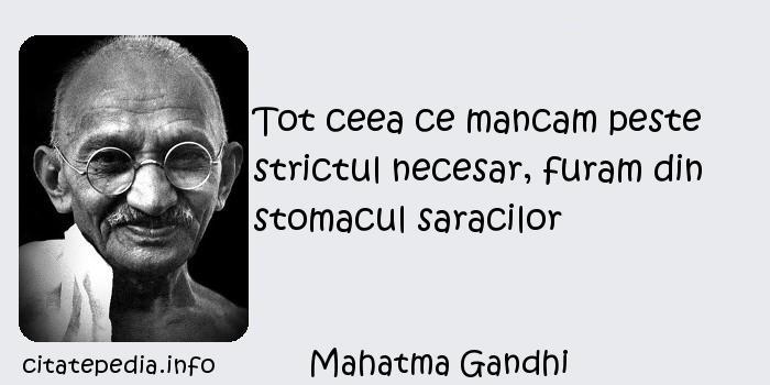 Mahatma Gandhi - Tot ceea ce mancam peste strictul necesar, furam din stomacul saracilor