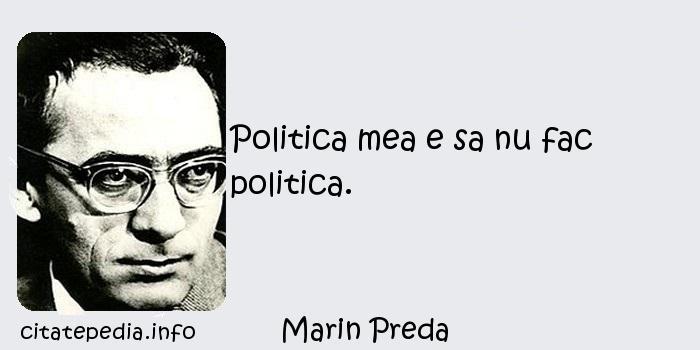 Marin Preda - Politica mea e sa nu fac politica.