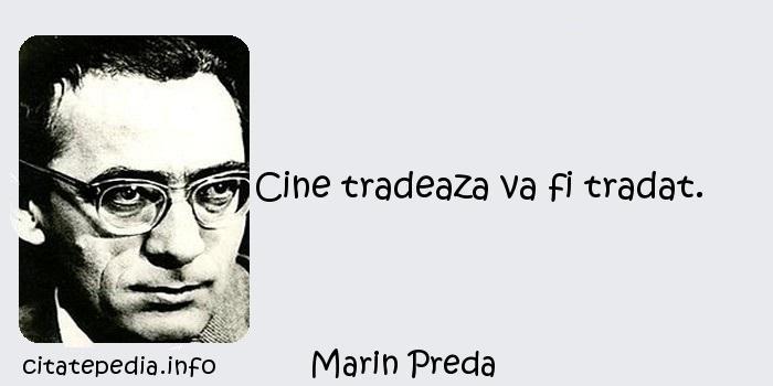 Marin Preda - Cine tradeaza va fi tradat.