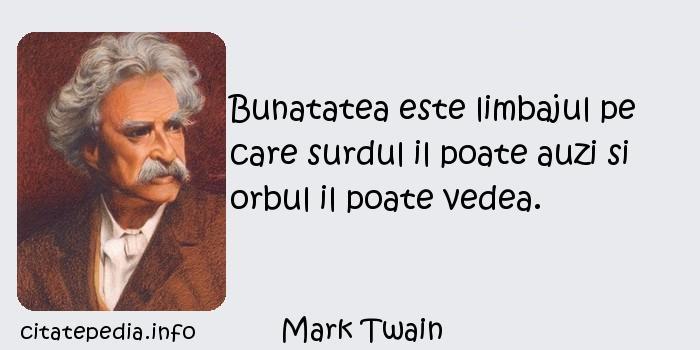 Mark Twain - Bunatatea este limbajul pe care surdul il poate auzi si orbul il poate vedea.