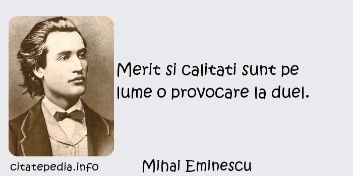 Mihai Eminescu - Merit si calitati sunt pe lume o provocare la duel.
