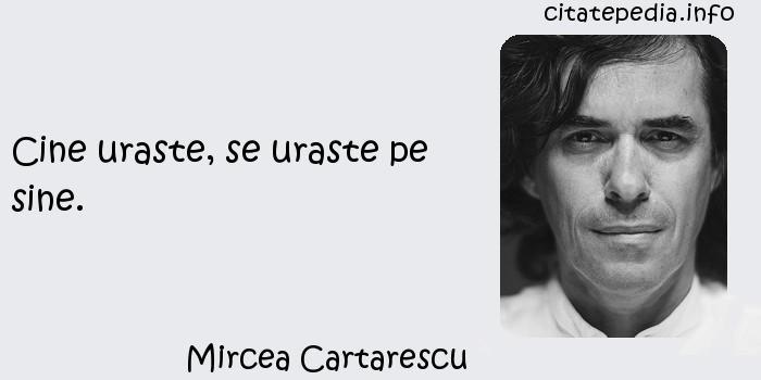 Mircea Cartarescu - Cine uraste, se uraste pe sine.