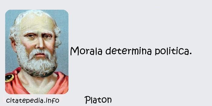 Platon - Morala determina politica.