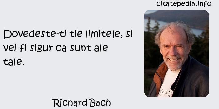 Richard Bach - Dovedeste-ti tie limitele, si vei fi sigur ca sunt ale tale.