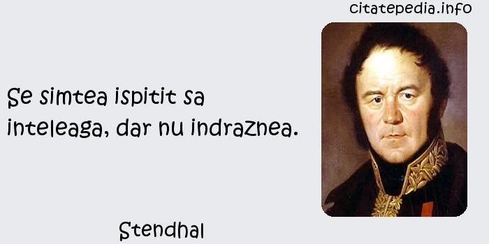 Stendhal - Se simtea ispitit sa inteleaga, dar nu indraznea.